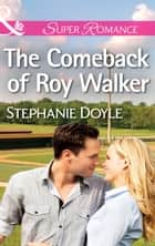 The Comeback of Roy Walker (Mills & Boon Superromance) (The Bakers of Baseball, Book 1) ebook by Stephanie Doyle