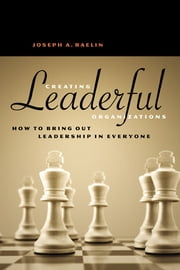 Creating Leaderful Organizations - How to Bring Out Leadership in Everyone ebook by Joseph A. Raelin