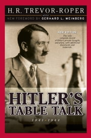 Hitler's Table Talk 1941-1944 - Secret Conversations ebook by H.R. Trevor-Roper,Gerhard L. Weinberg