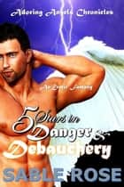 Five Stars in Danger and Debauchery - Adoring Angels Chronicles, #2 ebook by Sable Rose