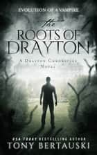The Roots of Drayton - A Drayton Chronicles Novel ebook by Tony Bertauski