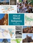 Atlas of World Religions ebook by Tim Dowley