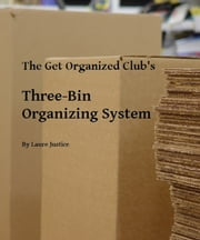 Three-Bin Organizing System ebook by Laure Justice
