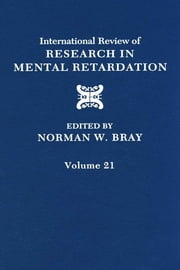 International Review of Research in Mental Retardation - Volume 21 ebook by Norman W. Bray