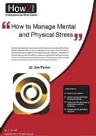 How to Manage Mental and Physical Stress ebook by Dr Jim Porter