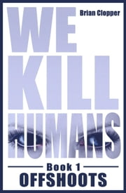 Offshoots - We Kill Humans, #1 ebook by Brian Clopper