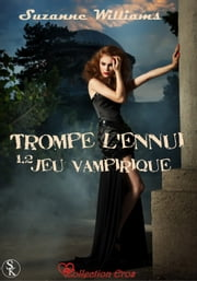 Trompe l'ennui 1.2 - Jeu vampirique ebook by Suzanne Williams