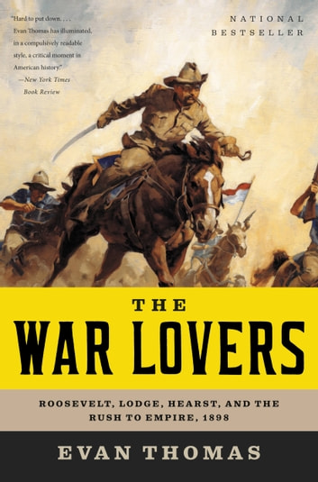 The War Lovers - Roosevelt, Lodge, Hearst, and the Rush to Empire, 1898 eBook by Evan Thomas