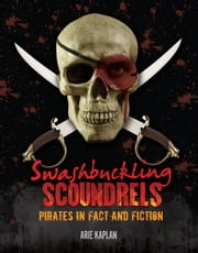 Swashbuckling Scoundrels - Pirates in Fact and Fiction ebook by Arie  Kaplan