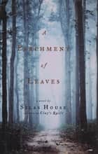 A Parchment of Leaves ebook by Silas House