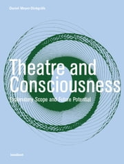 Theatre and Consciousness - Explanatory Scope and Future Potential ebook by Daniel Meyer-Dinkgrafe