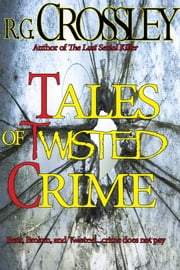 Tales of Twisted Crime ebook by R.G. Crossley