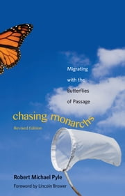 Chasing Monarchs - Migrating with the Butterflies of Passage ebook by Robert Michael Pyle,Lincoln P. Brower