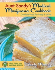 Aunt Sandy's Medical Marijuana Cookbook - Comfort Food for Mind and Body ebook by Sandy Moriarty,Richard Lee