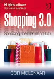 Shopping 3.0 - Shopping, the Internet or Both? ebook by Prof Dr Cor Molenaar