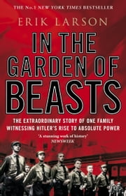 In The Garden of Beasts - Love and terror in Hitler's Berlin ebook by Erik Larson
