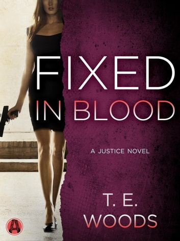 Fixed in Blood - A Justice Novel ebook by T. E. Woods