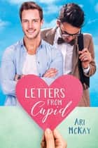 Letters from Cupid ebook by Ari McKay