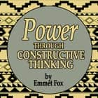 Power Through Constructive Thinking audiobook by Emmet Fox
