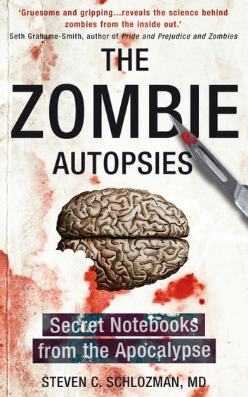 The Zombie Autopsies - Secret Notebooks from the Apocalypse eBook by Steven C Schlozman Dr