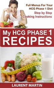 My HCG Phase 1 Recipes ebook by Laurent Martin