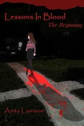 Lessons In Blood - The Beginning ebook by Anita Larrison
