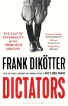 Dictators - The Cult of Personality in the Twentieth Century ebook by Frank Dikötter
