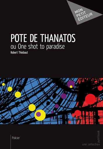 Pote de Thanatos - ou One shot to paradise ebook by Robert Thiebaut