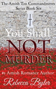 You Shall Not Murder - The Amish Ten Commandments Series, #6 ebook by Rebecca Byler