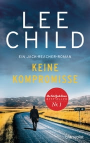 Keine Kompromisse - Ein Jack-Reacher-Roman ebook by Lee Child, Wulf Bergner
