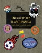 "Men in Blazers Present Encyclopedia Blazertannica - A Suboptimal Guide to Soccer, America's ""Sport of the Future"" Since 1972 ebook by Roger Bennett, Michael Davies"