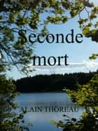 Seconde mort ebook by Alain Thoreau
