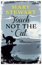 Touch Not the Cat eBook by Mary Stewart