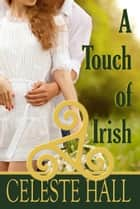 A Touch of Irish ebook by Celeste Hall