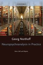 Neuropsychoanalysis in practice - Brain, Self and Objects ebook by Georg Northoff