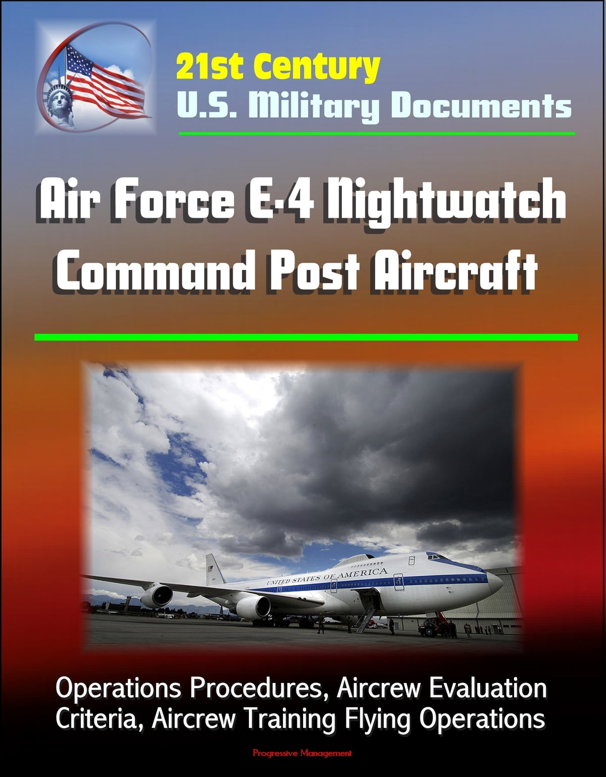 21st Century U S  Military Documents: Air Force E-4 Nightwatch Command Post  Aircraft - Operations Procedures, Aircrew Evaluation Criteria, Aircrew