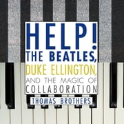 Help! - The Beatles, Duke Ellington, and the Magic of Collaboration audiobook by Thomas Brothers