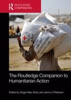 The Routledge Companion to Humanitarian Action eBook by Roger Mac Ginty, Jenny H Peterson