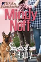 Surprised by a Baby - (Texas Sweethearts - Book 2) ebook by Mindy Neff