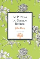 As Pupilas do Senhor Reitor - Crónicas da Aldeia ebook by Júlio Dinis, Helena Ramos