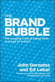 The Brand Bubble - The Looming Crisis in Brand Value and How to Avoid It ebook by John Gerzema,Edward Lebar