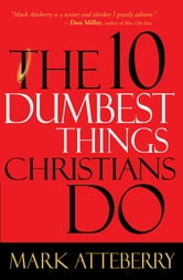 The 10 Dumbest Things Christians Do ebook by Mark Atteberry
