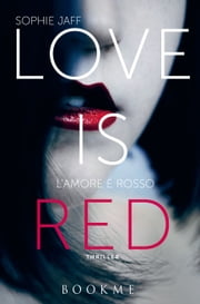 Love is red - L'amore è rosso ebook by Sophie Jaff