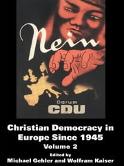 Christian Democracy in Europe Since 1945 - Volume 2 ebook by Michael Gehler,Wolfram Kaiser