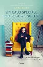 Un caso speciale per la ghostwriter eBook by Alice Basso