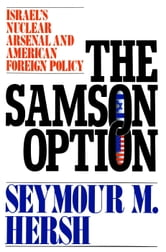 The Samson Option - Israel's Nuclear Arsenal and American Foreign Policy ebook by Seymour M. Hersh