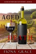 Aged for Death (A Tuscan Vineyard Cozy Mystery—Book 2) ebook by Fiona Grace