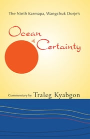 Ninth Karmapa, Wanchuk Dorje's Ocean of Certainty ebook by Traleg Kyabgon