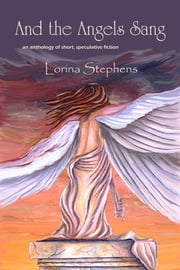 And the Angels Sang ebook by Lorina Stephens