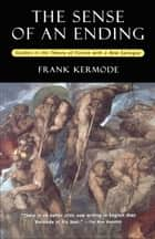 The Sense of an Ending - Studies in the Theory of Fiction with a New Epilogue ebook by Frank Kermode